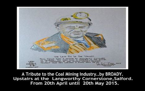 Many thanks to the very talented artist Steve Broadhurst (Broady). This sketch is of Paul kelly former miner and author of 'The last pit in the valley'.